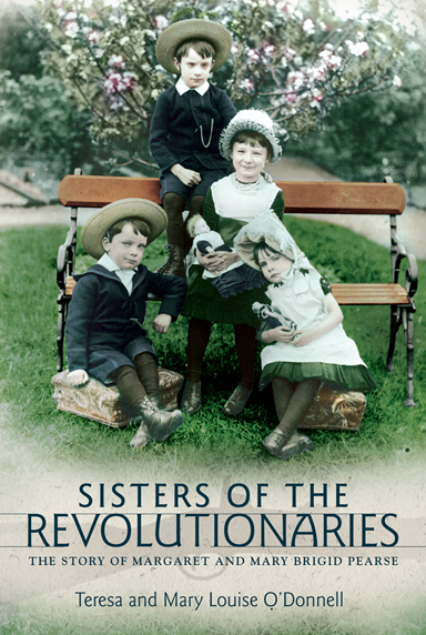 Sisters of the Revolutionaries : The Story of Margaret and Mary Brigid Pearse By Teresa and Mary Louise O'Donnell Merrion Press, Ireland, 2017.